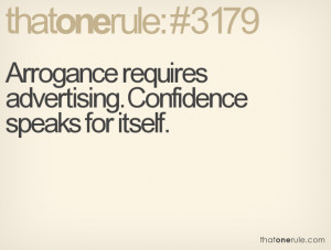 Arrogance requires advertising. Confidence speaks for itself.
