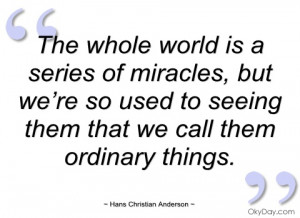 the whole world is a series of miracles hans christian anderson