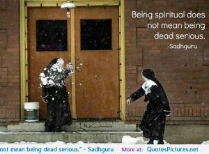 "Being spiritual does not mean being dead serious."" – Sadhguru ..."