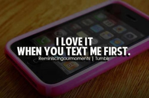 love it when you text me first