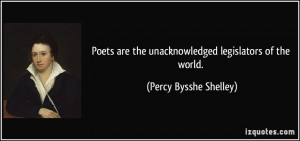 ... the unacknowledged legislators of the world. - Percy Bysshe Shelley