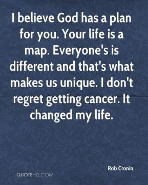 rob-cronin-quote-i-believe-god-has-a-plan-for-you-your-life-is-a-map-e ...