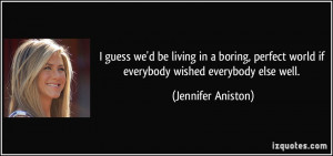 guess we'd be living in a boring, perfect world if everybody wished ...