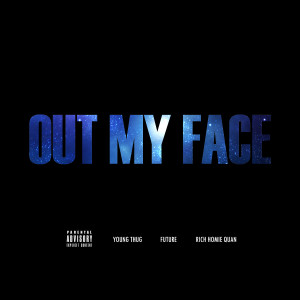 Young Thug feat. Future & Rich Homie Quan – Out My Face
