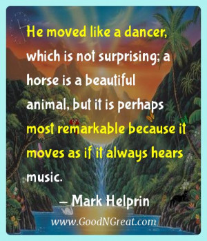 Mark Helprin Inspirational Quotes - He moved like a dancer, which is ...