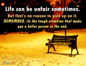... tough situation that make you a better person in the end Life Quotes