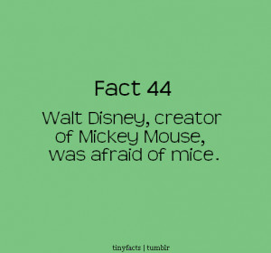 Fact Quote ~ Walt Disney, creator of Mickey Mouse, was afraid of mice.