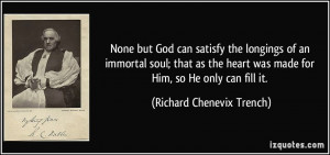 None but God can satisfy the longings of an immortal soul; that as the ...