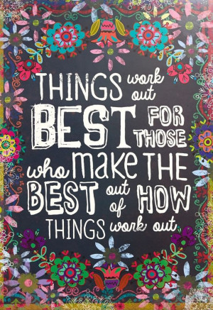 ... work out best for those who make the best out of how things work out