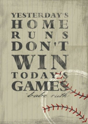 wins #baseball #sayings #BabeRuth #homerun #yesterday