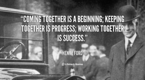 quote-Henry-Ford-coming-together-is-a-beginning-keeping-together-88380 ...