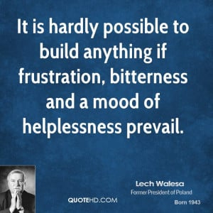 It is hardly possible to build anything if frustration, bitterness and ...
