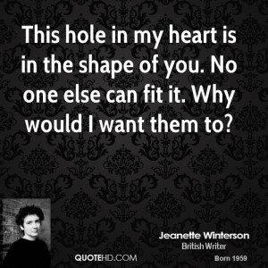 This hole in my heart is in the shape of you. No one else can fit it ...