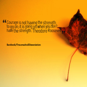 Quotes Picture: courage is not having the strength to go on; it is ...