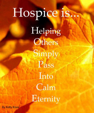 Hospice is... So beautifully stated and so very very true! Hospice ...