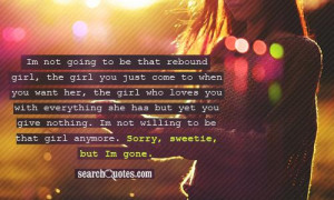Im not going to be that rebound girl, the girl you just come to when ...