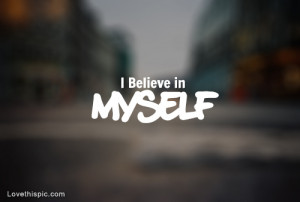 love it i believe in myself
