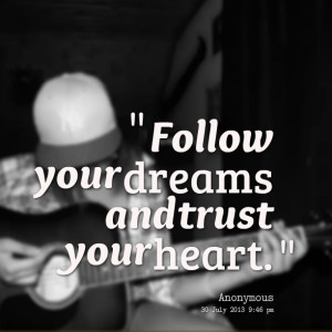 Quotes Picture: follow your dreams and trust your heart
