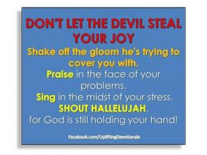 Dont let the devil steal your joy,