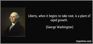 Liberty, when it begins to take root, is a plant of rapid growth ...