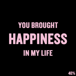 "Short Love Quotes 14: ""YOU BROUGHT HAPPINESS IN MY LIFE"""
