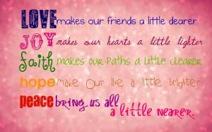 Love makes our friends a little dearer, Joy makes our hearts a little ...