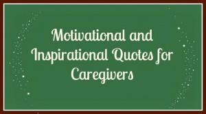 Motivational quotes for caregivers. #caregivers #elderly #inspiration