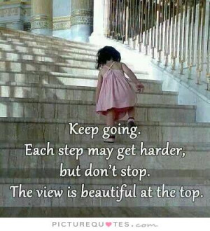 ... , but don't stop. The view is beautiful from the top Picture Quote #1