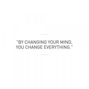 By changing your mind....