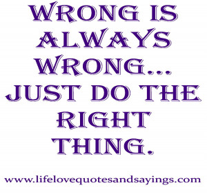 Wrong is always wrong… just do the right thing.