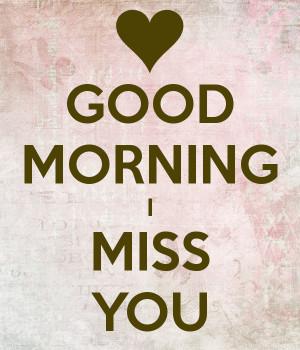 Good Morning I Miss You Good morning i miss you