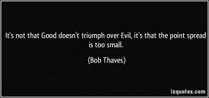 It's not that Good doesn't triumph over Evil, it's that the point ...