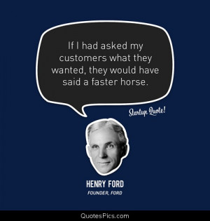 If I had I asked my customers… – Henry Ford