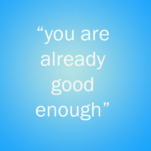 am good enough!
