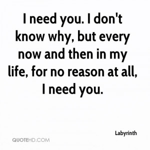 need you. I don't know why, but every now and then in my life, for ...