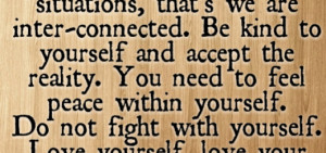 ... yourself. Do not fight with yourself, love your work & love your life