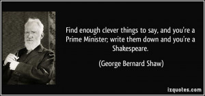 Find enough clever things to say, and you're a Prime Minister; write ...
