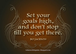 Set Your Goals High And Don't Stop Till You Get There ~ Goal Quote