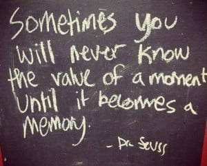 Memory Quote: Sometimes you will never know the value...