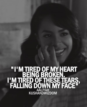 tired of my heart being broken. I'm tired of these tears, falling ...