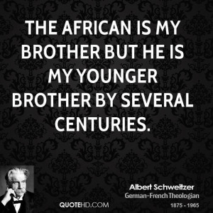 The African is my brother but he is my younger brother by several ...
