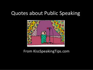 Quotes about public speaking from Kiss Speaking Tips