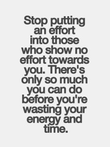 Stop putting an effort into those who show no effort towards you ...