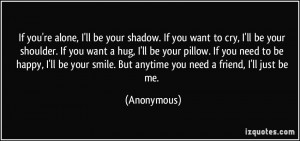 quote-if-you-re-alone-i-ll-be-your-shadow-if-you-want-to-cry-i-ll-be ...