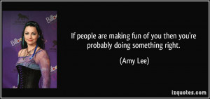 If people are making fun of you then you're probably doing something ...