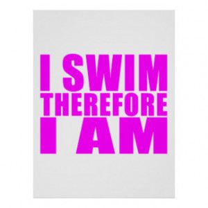 Funny Girl Swimmers Quotes : I Swim Therefore I am Poster