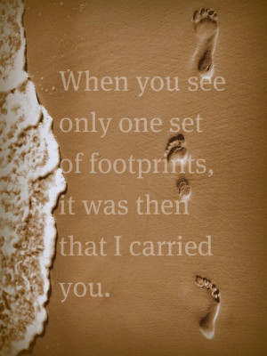 When you see only one set of footprints, it was then that I carried ...