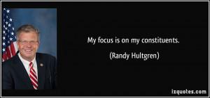 My focus is on my constituents. - Randy Hultgren