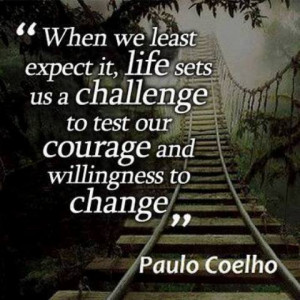 When we least expect it, life sets us a challenge to test our courage ...