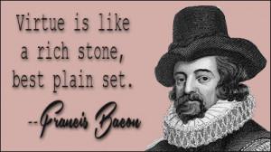 Virtue is like a rich stone, best plain set.